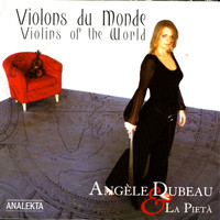 Angele Dubeau & La Pieta - Violins Of The World (Violons Du Monde)