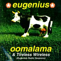 Eugenius - Oomalama & Tireless Wireless (Eugenius Radio Sessions)