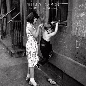 Willy Mason - We Can Be Strong