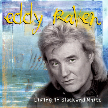 Eddy Raven - LIVING IN BLACK AND WHITE