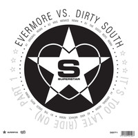 Evermore Vs. Dirty South - It´s Too Late (Ride On)