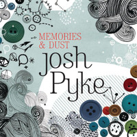 Josh Pyke - Memories And Dust