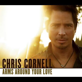 Chris Cornell - Arms Around Your Love