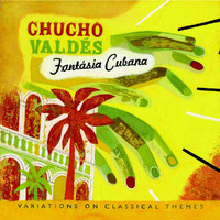 Chucho Valdes - Fantasia Cubana - Variations On Classical Themes
