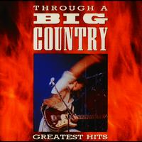 Big Country - Through A Big Country (Digitally Remastered)