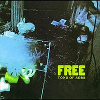 Free - Tons Of Sobs (Remastered With 8 Bonus Tracks)