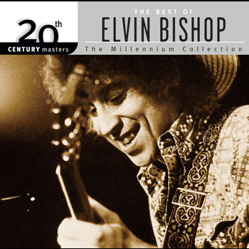 Elvin Bishop - 20th Century Masters: The Millennium Collection: Best Of Elvin Bishop