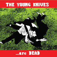 The Young Knives - Are Dead