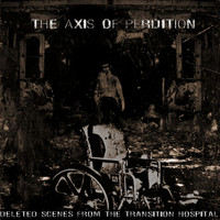The Axis Of Perdition - Deleted Scenes From The Transition Hospital