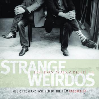 Loudon Wainwright III - Strange Weirdos: Music From And Inspired By The Film Knocked Up