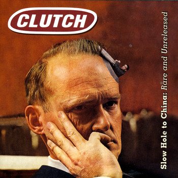 Clutch - Slow Hole to China: Rare and Unreleased