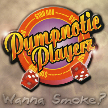Pympnotic Players - Wanna Smoke?