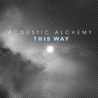 Acoustic Alchemy - This Way