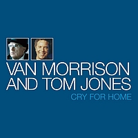 Van Morrison And Tom Jones - Cry For Home