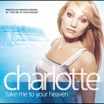 Charlotte Nilsson - Charlotte med vänner - Take Me To Your Heaven