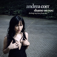 Andrea Corr - Shame On You [to keep my love from me]