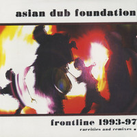 Asian Dub Foundation - Frontline 1993-97 (Rarities & Remixed)