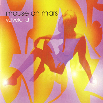 Mouse On Mars - Vulvaland