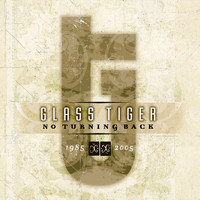 Glass Tiger - No Turning Back 1985-2005
