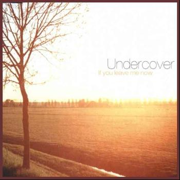 Undercover - If You Leave Me Now