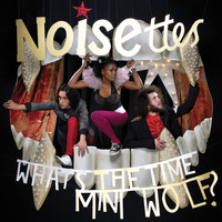 Noisettes - Whats The Time Mini Wolf