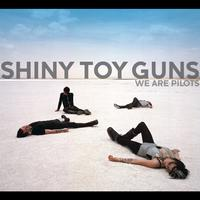 Shiny Toy Guns - We Are Pilots (International Version)