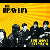 The Bravery - Time Won't Let Me Go (Int'l Maxi)