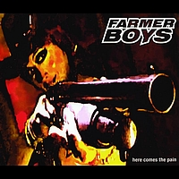 Farmer Boys - Here Comes The Pain