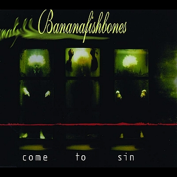 Bananafishbones - Come To Sin