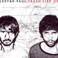 Lexy & K-Paul - Trash Like Us