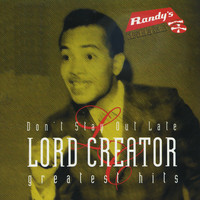 Lord Creator - Don't Stay Out Late/ Lord Creator Greatest Hits
