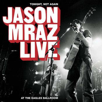 Jason Mraz - Tonight, Not Again: Jason Mraz Live at the Eagles Ballroom