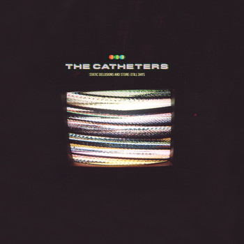 The Catheters - Static Delusions And Stone-Still Days