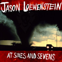 Jason Loewenstein - At Sixes And Sevens