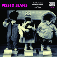 Pissed Jeans - Don't Need Smoke to Make Myself Disappear