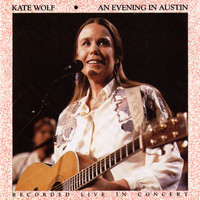 Kate Wolf - An Evening In Austin