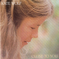 Kate Wolf - Close To You