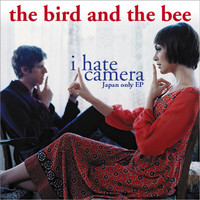 the bird and the bee - I Hate Camera - Japan-Only EP (Explicit)