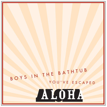 Aloha - Boys in the Bathtub