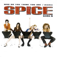Spice Girls - Mama/Who Do You Think You Are