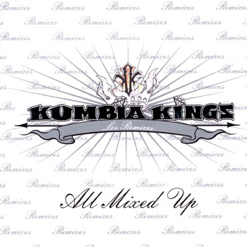 Kumbia Kings - All Mixed Up - Los Remixes