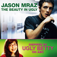 Jason Mraz - The Beauty In Ugly [Ugly Betty Version]
