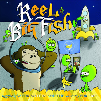 Reel Big Fish - Monkeys For Nothin' And The Chimps For Free (Explicit)