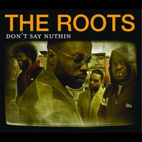The Roots - Don't Say Nuthin (International Version (Explicit))