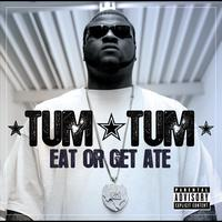 Tum Tum - Eat Or Get Ate (Explicit Version)