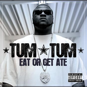 Tum Tum - Eat Or Get Ate
