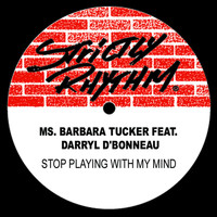 Barbara Tucker - Stop Playing With My Mind (feat. Darryl D'Bonneau)
