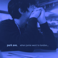 Park Ave. - When Jamie Went to London... We Broke Up