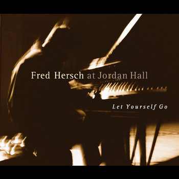 Fred Hersch - Let Yourself Go (Live at Jordan Hall)