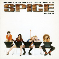 Spice Girls - Mama / Who Do You Think You Are